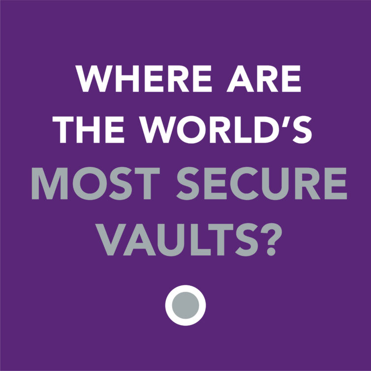 Where are the world's most secure vaults?